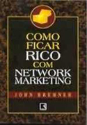 Como Ficar Rico com Net Work Marketing